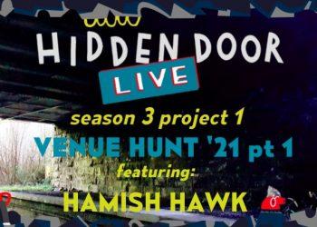 Hidden Door Live season 3 project 1 - Venue Hunt 21. Featuring Hamish Hawk