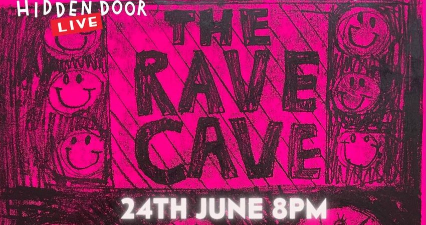 The Rave Cave - Hidden Door Live - 24 June at 8pm